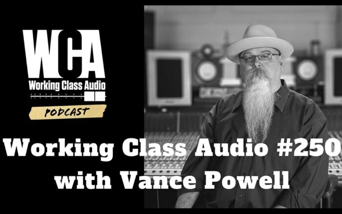 Vance Powell Podcast - Working Class Audio